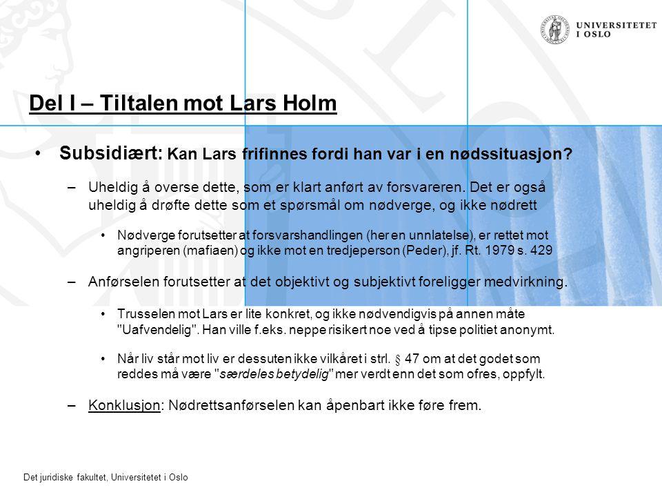 Det juridiske fakultet, Universitetet i Oslo Del I – Tiltalen mot Lars Holm Subsidiært: Kan Lars frifinnes fordi han var i en nødssituasjon? –Uheldig