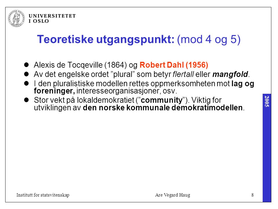 2005 Are Vegard Haug8Institutt for statsvitenskap Teoretiske utgangspunkt: (mod 4 og 5) Alexis de Tocqeville (1864) og Robert Dahl (1956) Av det engelske ordet plural som betyr flertall eller mangfold.