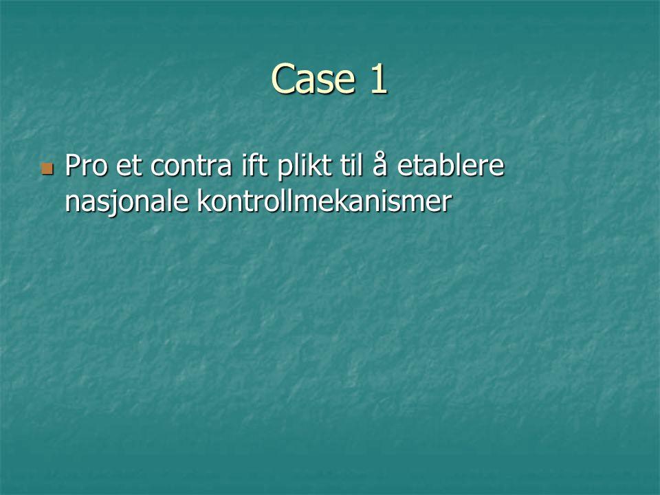 Case 1 Pro et contra ift plikt til å etablere nasjonale kontrollmekanismer Pro et contra ift plikt til å etablere nasjonale kontrollmekanismer