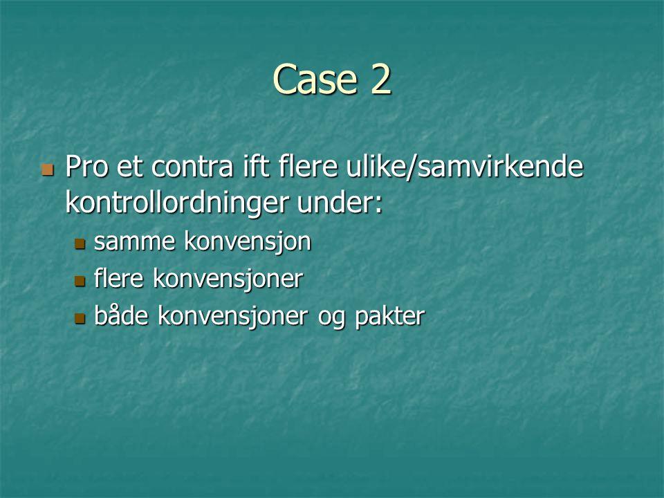 Case 2 Pro et contra ift flere ulike/samvirkende kontrollordninger under: Pro et contra ift flere ulike/samvirkende kontrollordninger under: samme kon