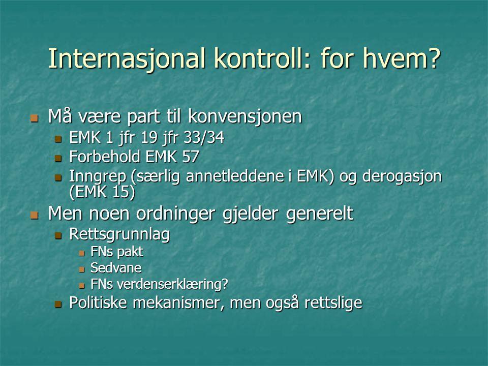Internasjonal kontroll: for hvem? Må være part til konvensjonen Må være part til konvensjonen EMK 1 jfr 19 jfr 33/34 EMK 1 jfr 19 jfr 33/34 Forbehold