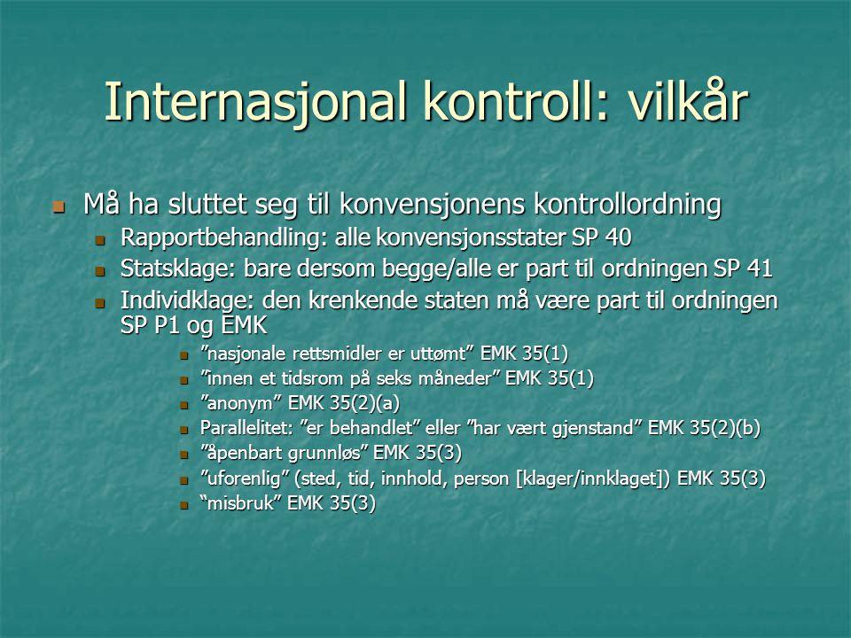 Internasjonal kontroll: vilkår Må ha sluttet seg til konvensjonens kontrollordning Må ha sluttet seg til konvensjonens kontrollordning Rapportbehandli