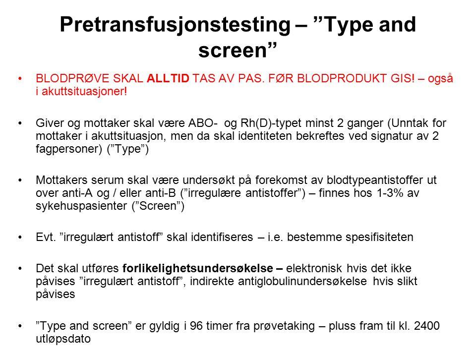 """Pretransfusjonstesting – """"Type and screen"""" BLODPRØVE SKAL ALLTID TAS AV PAS. FØR BLODPRODUKT GIS! – også i akuttsituasjoner! Giver og mottaker skal væ"""