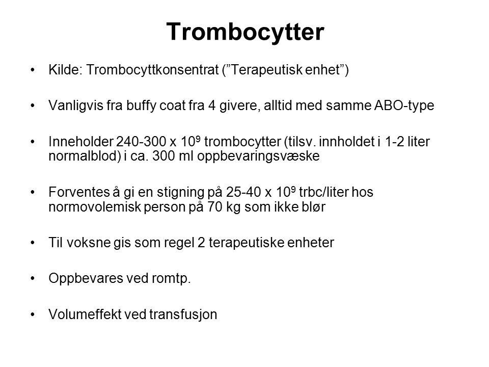"""Trombocytter Kilde: Trombocyttkonsentrat (""""Terapeutisk enhet"""") Vanligvis fra buffy coat fra 4 givere, alltid med samme ABO-type Inneholder 240-300 x 1"""