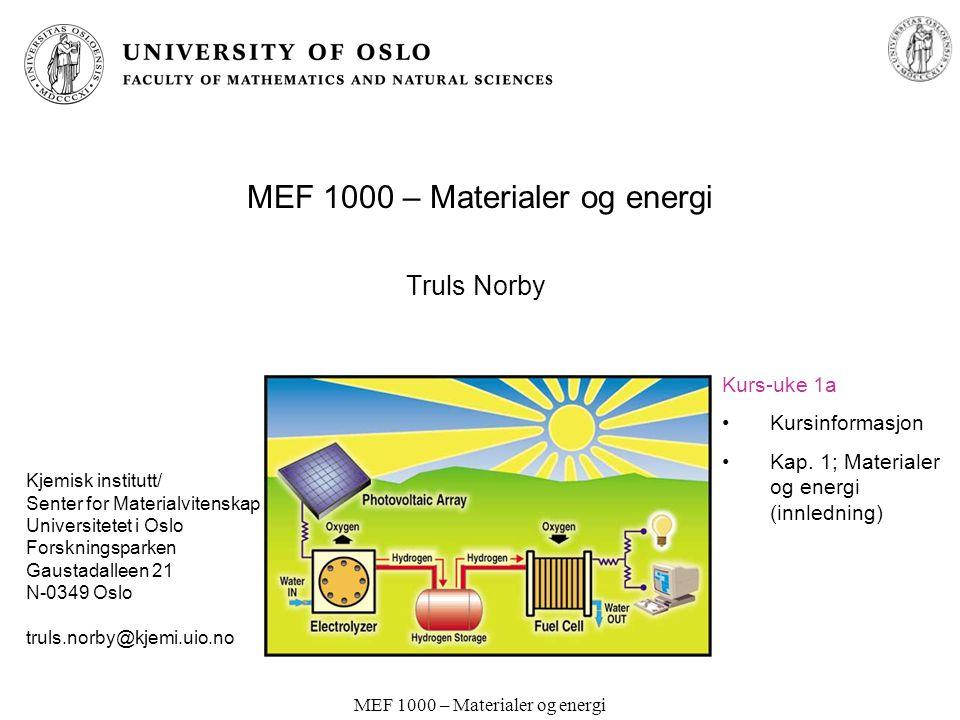 MEF 1000 – Materialer og energi Truls Norby Kjemisk institutt/ Senter for Materialvitenskap Universitetet i Oslo Forskningsparken Gaustadalleen 21 N-0