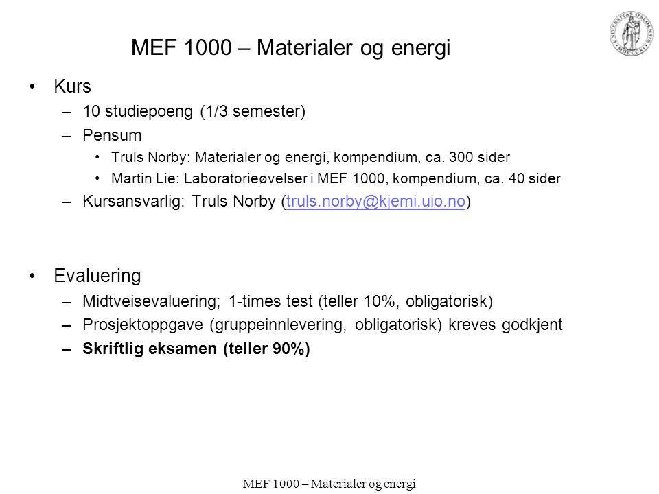 MEF 1000 – Materialer og energi Kurs –10 studiepoeng (1/3 semester) –Pensum Truls Norby: Materialer og energi, kompendium, ca. 300 sider Martin Lie: L