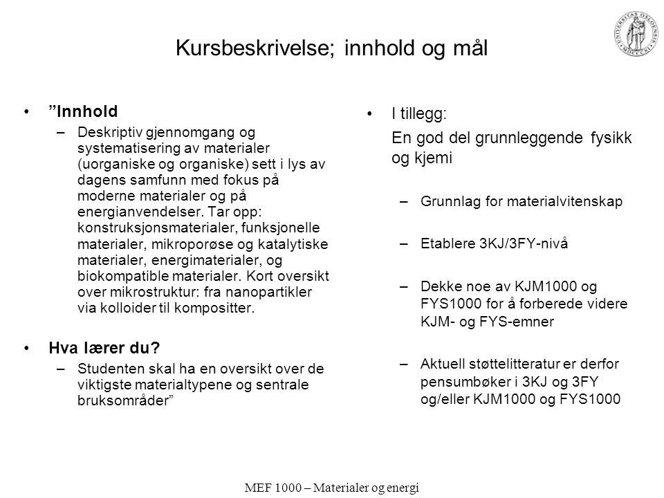 """MEF 1000 – Materialer og energi Kursbeskrivelse; innhold og mål """"Innhold –Deskriptiv gjennomgang og systematisering av materialer (uorganiske og organ"""