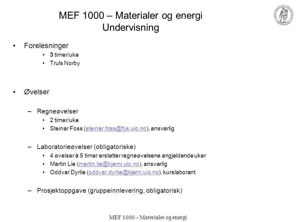 MEF 1000 – Materialer og energi MEF 1000 – Materialer og energi Undervisning Forelesninger 3 timer/uke Truls Norby Øvelser –Regneøvelser 2 timer/uke S