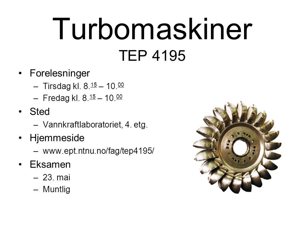 Turbomaskiner TEP 4195 Forelesninger –Tirsdag kl.8.