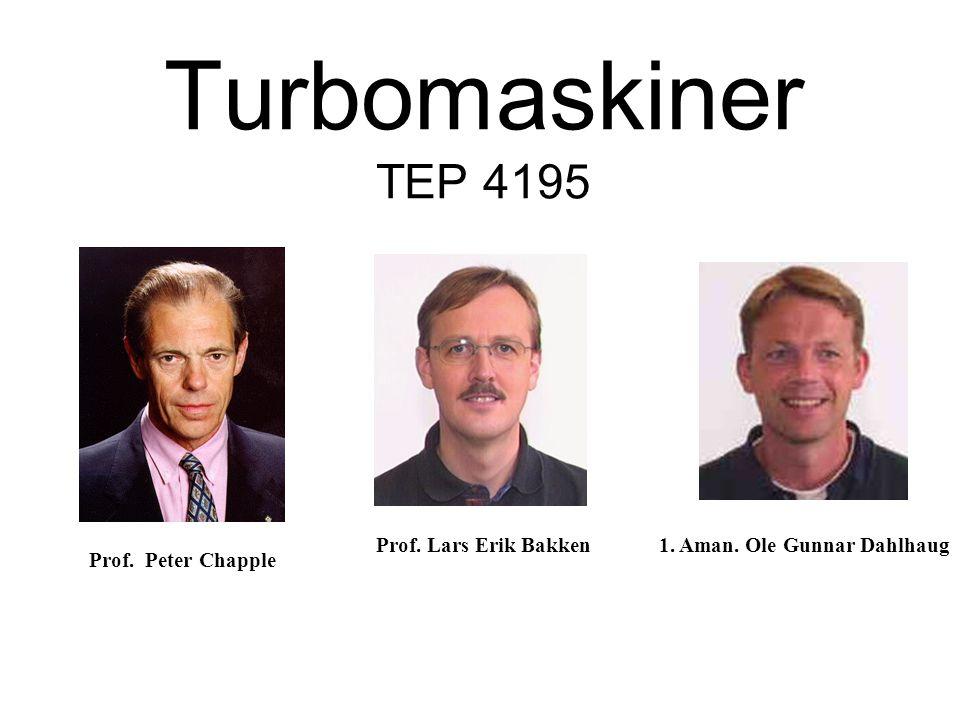 Turbomaskiner TEP 4195 Prof. Lars Erik Bakken1. Aman. Ole Gunnar Dahlhaug Prof. Peter Chapple