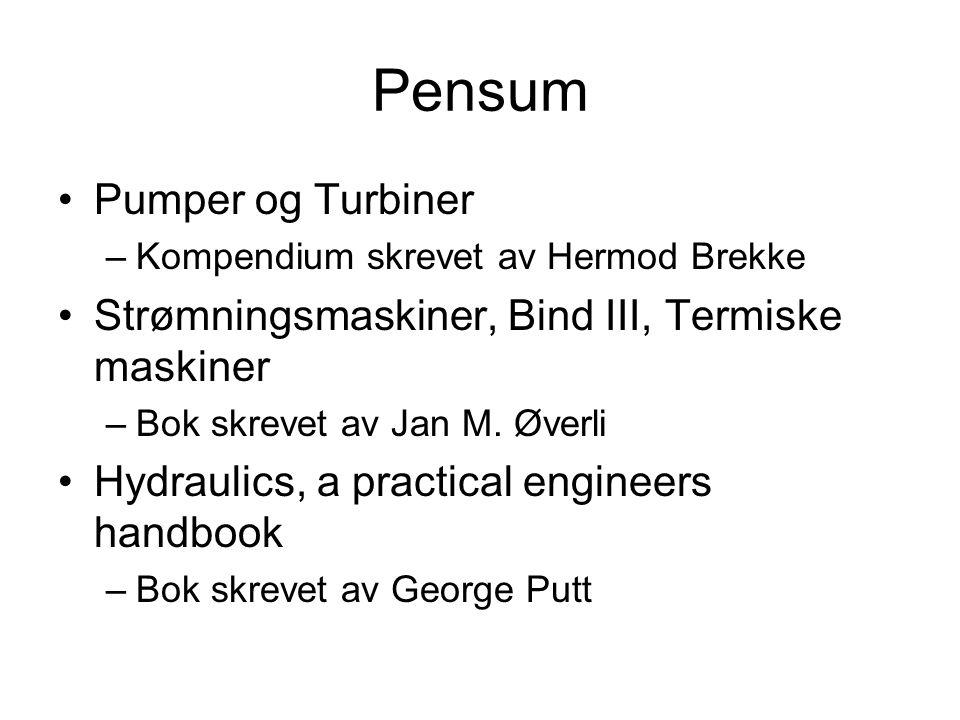 Pensum Pumper og Turbiner –Kompendium skrevet av Hermod Brekke Strømningsmaskiner, Bind III, Termiske maskiner –Bok skrevet av Jan M.