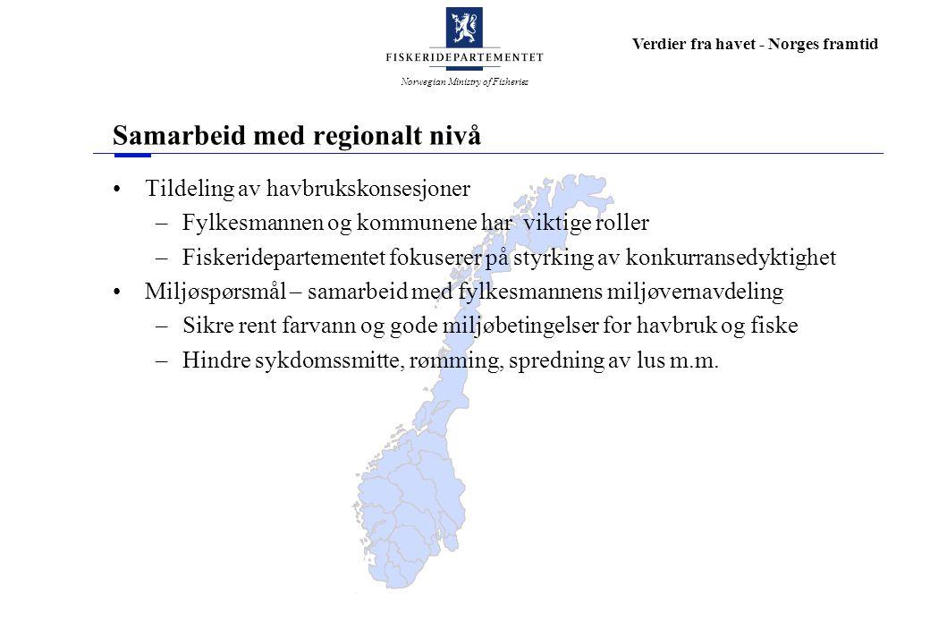 Norwegian Ministry of Fisheries Verdier fra havet - Norges framtid Samarbeid med regionalt nivå Tildeling av havbrukskonsesjoner –Fylkesmannen og komm