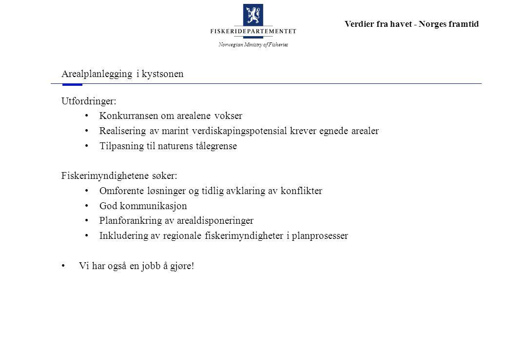 Norwegian Ministry of Fisheries Verdier fra havet - Norges framtid Arealplanlegging i kystsonen Utfordringer: Konkurransen om arealene vokser Realiser