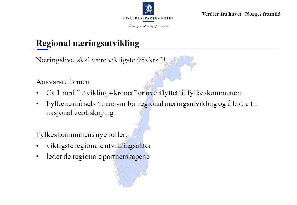 Norwegian Ministry of Fisheries Verdier fra havet - Norges framtid Regional næringsutvikling Næringslivet skal være viktigste drivkraft.