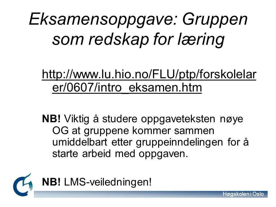 Høgskolen i Oslo Eksamensoppgave: Gruppen som redskap for læring http://www.lu.hio.no/FLU/ptp/forskolelar er/0607/intro_eksamen.htm NB.