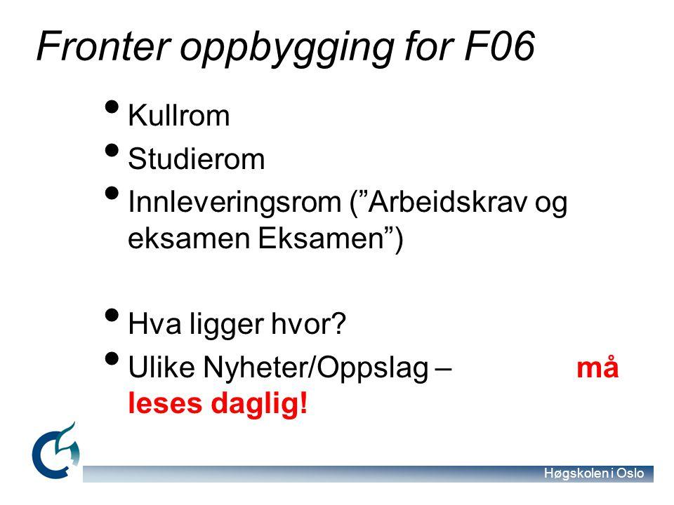 Høgskolen i Oslo Fronter oppbygging for F06 Kullrom Studierom Innleveringsrom ( Arbeidskrav og eksamen Eksamen ) Hva ligger hvor.
