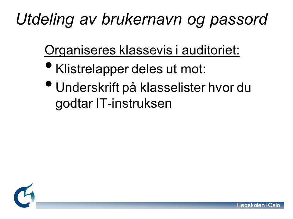 Høgskolen i Oslo Utdeling av brukernavn og passord Organiseres klassevis i auditoriet: Klistrelapper deles ut mot: Underskrift på klasselister hvor du godtar IT-instruksen