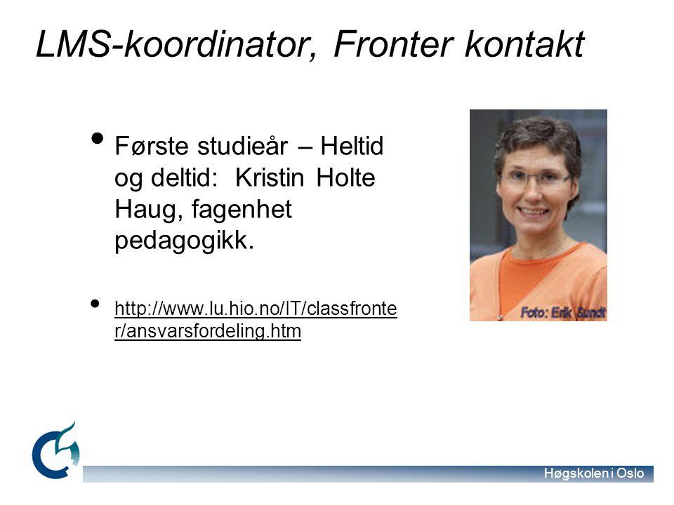 Høgskolen i Oslo LMS-koordinator, Fronter kontakt Første studieår – Heltid og deltid: Kristin Holte Haug, fagenhet pedagogikk.