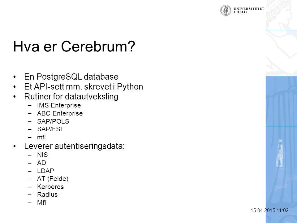 15.04.2015 11:03 Hva er Cerebrum? En PostgreSQL database Et API-sett mm. skrevet i Python Rutiner for datautveksling –IMS Enterprise –ABC Enterprise –