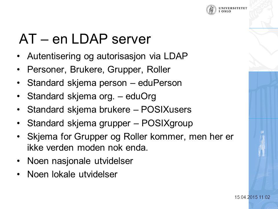 15.04.2015 11:03 AT – en LDAP server Autentisering og autorisasjon via LDAP Personer, Brukere, Grupper, Roller Standard skjema person – eduPerson Stan