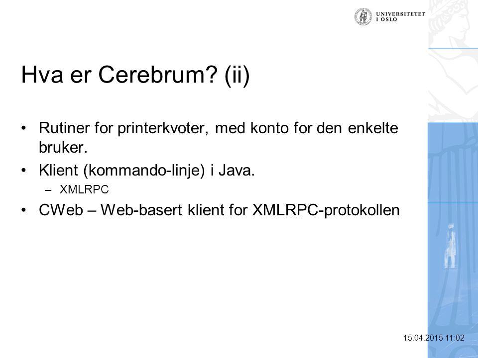 15.04.2015 11:03 Hva er Cerebrum? (ii) Rutiner for printerkvoter, med konto for den enkelte bruker. Klient (kommando-linje) i Java. –XMLRPC CWeb – Web