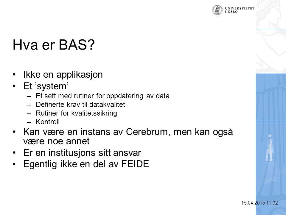 15.04.2015 11:03 Hva er BAS? Ikke en applikasjon Et 'system' –Et sett med rutiner for oppdatering av data –Definerte krav til datakvalitet –Rutiner fo