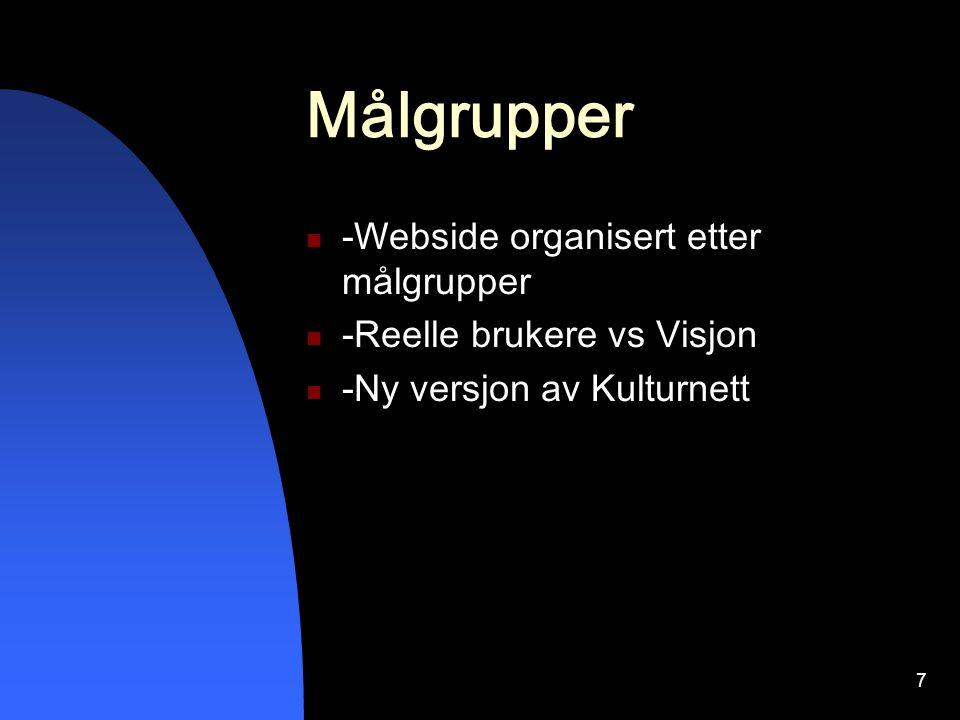 7 Målgrupper -Webside organisert etter målgrupper -Reelle brukere vs Visjon -Ny versjon av Kulturnett