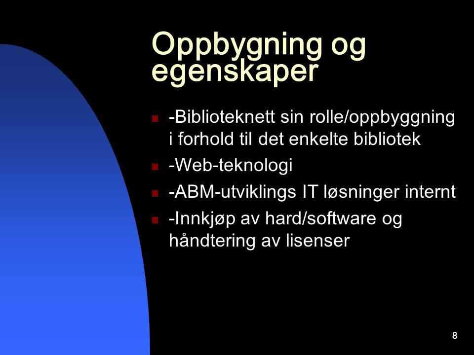 8 Oppbygning og egenskaper -Biblioteknett sin rolle/oppbyggning i forhold til det enkelte bibliotek -Web-teknologi -ABM-utviklings IT løsninger internt -Innkjøp av hard/software og håndtering av lisenser