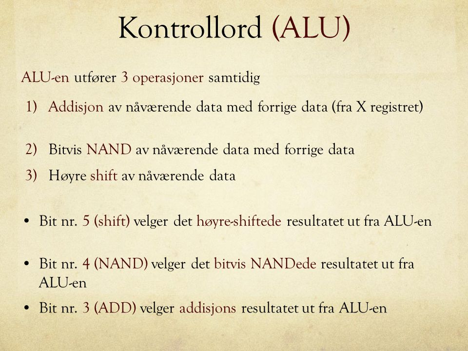 Kontrollord (ALU) Bit nr. 5 (shift) velger det høyre-shiftede resultatet ut fra ALU-en Bit nr. 4 (NAND) velger det bitvis NANDede resultatet ut fra AL
