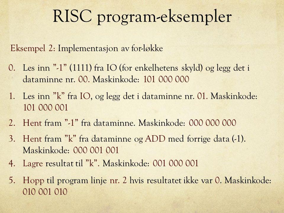 """RISC program-eksempler Eksempel 2: Implementasjon av for-løkke 0.Les inn """"-1"""" (1111) fra IO (for enkelhetens skyld) og legg det i dataminne nr. 00. Ma"""