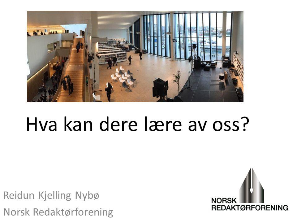 Reidun Kjelling Nybø Norsk Redaktørforening Hva kan dere lære av oss?