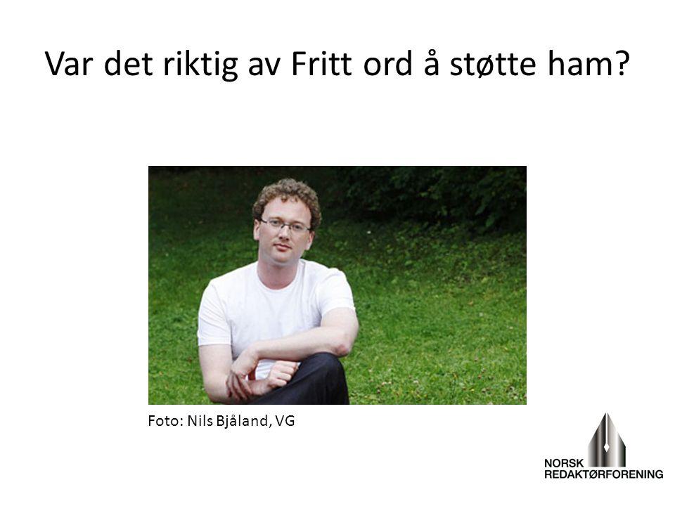 Var det riktig av Fritt ord å støtte ham? Foto: Nils Bjåland, VG