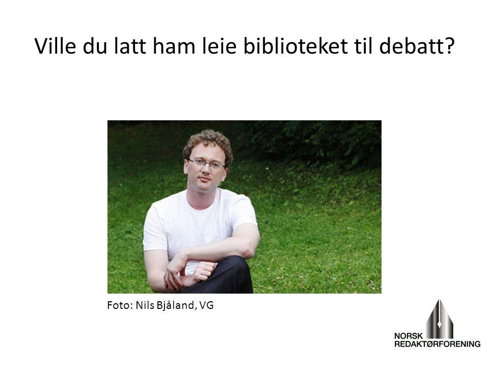 Ville du latt ham leie biblioteket til debatt? Foto: Nils Bjåland, VG