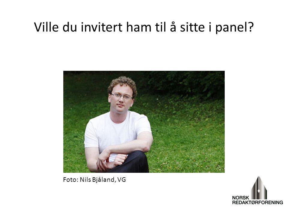 Ville du invitert ham til å sitte i panel? Foto: Nils Bjåland, VG
