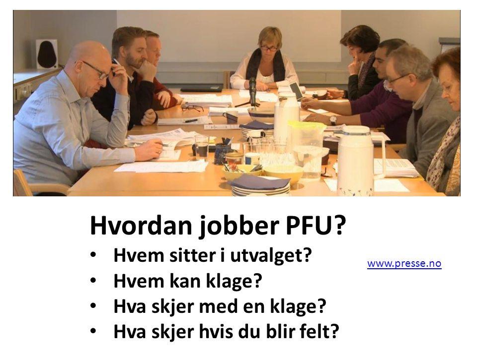 Hvordan jobber PFU? Hvem sitter i utvalget? Hvem kan klage? Hva skjer med en klage? Hva skjer hvis du blir felt? www.presse.no