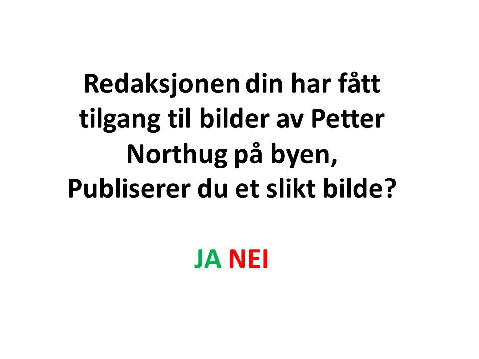 Redaksjonen din har fått tilgang til bilder av Petter Northug på byen, Publiserer du et slikt bilde? JA NEI