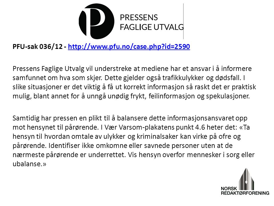 PFU-sak 036/12 - http://www.pfu.no/case.php?id=2590http://www.pfu.no/case.php?id=2590 Pressens Faglige Utvalg vil understreke at mediene har et ansvar