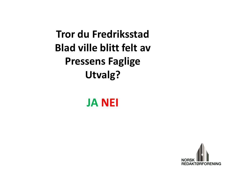 Tror du Fredriksstad Blad ville blitt felt av Pressens Faglige Utvalg? JA NEI