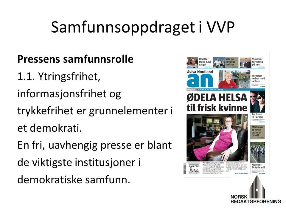 Samfunnsoppdraget i VVP Pressens samfunnsrolle 1.1. Ytringsfrihet, informasjonsfrihet og trykkefrihet er grunnelementer i et demokrati. En fri, uavhen
