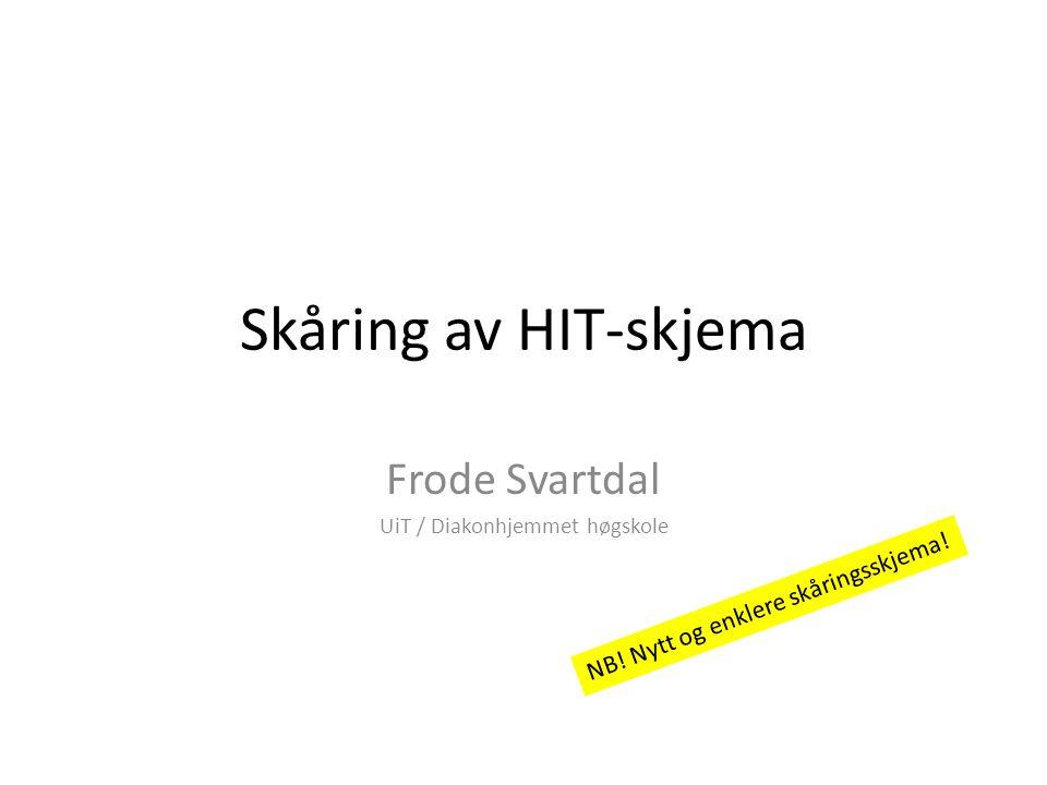 Skåring av HIT-skjema Frode Svartdal UiT / Diakonhjemmet høgskole NB.
