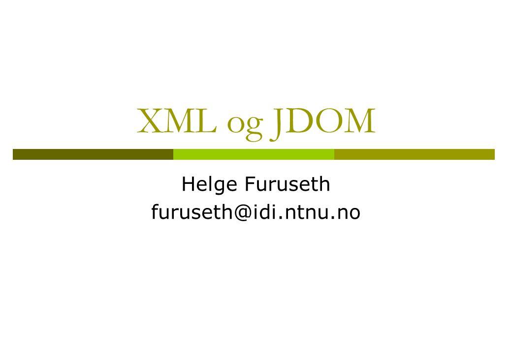 XML og JDOM Helge Furuseth furuseth@idi.ntnu.no