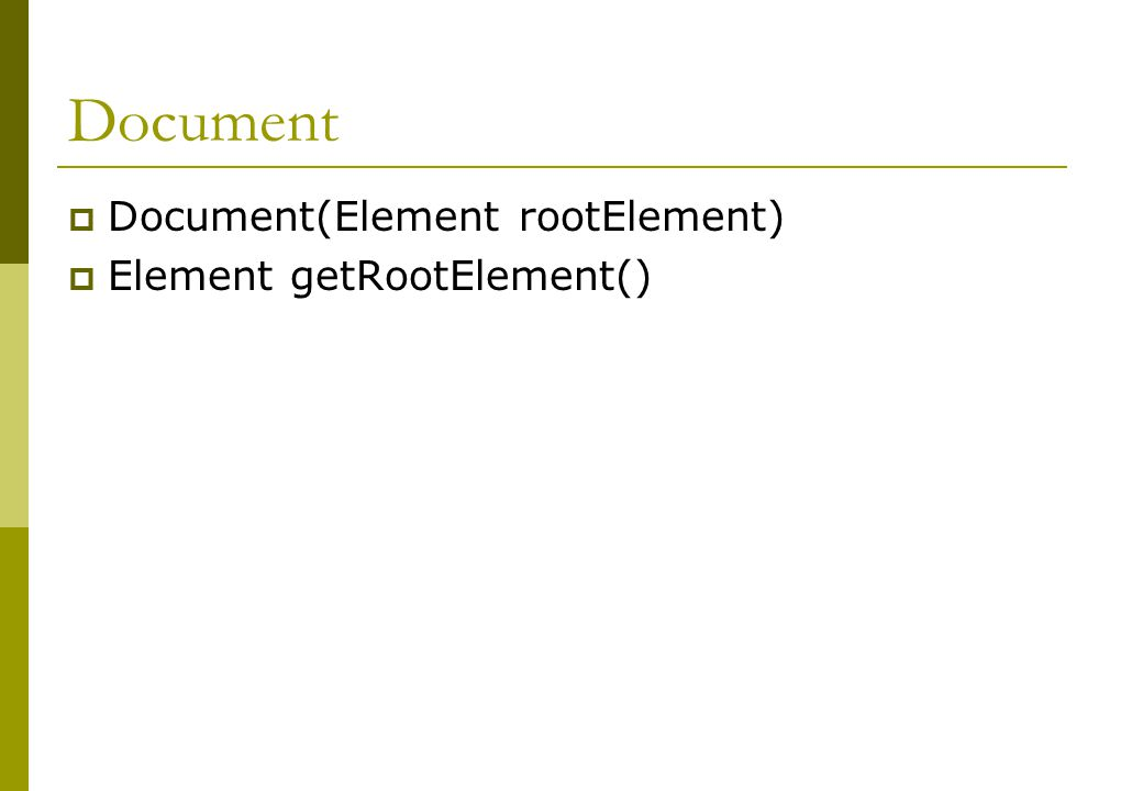 Document  Document(Element rootElement)  Element getRootElement()