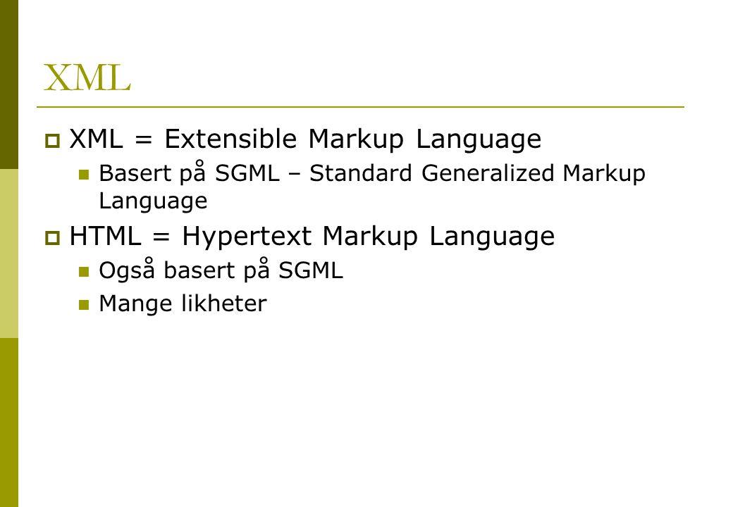 XML  XML = Extensible Markup Language Basert på SGML – Standard Generalized Markup Language  HTML = Hypertext Markup Language Også basert på SGML Mange likheter