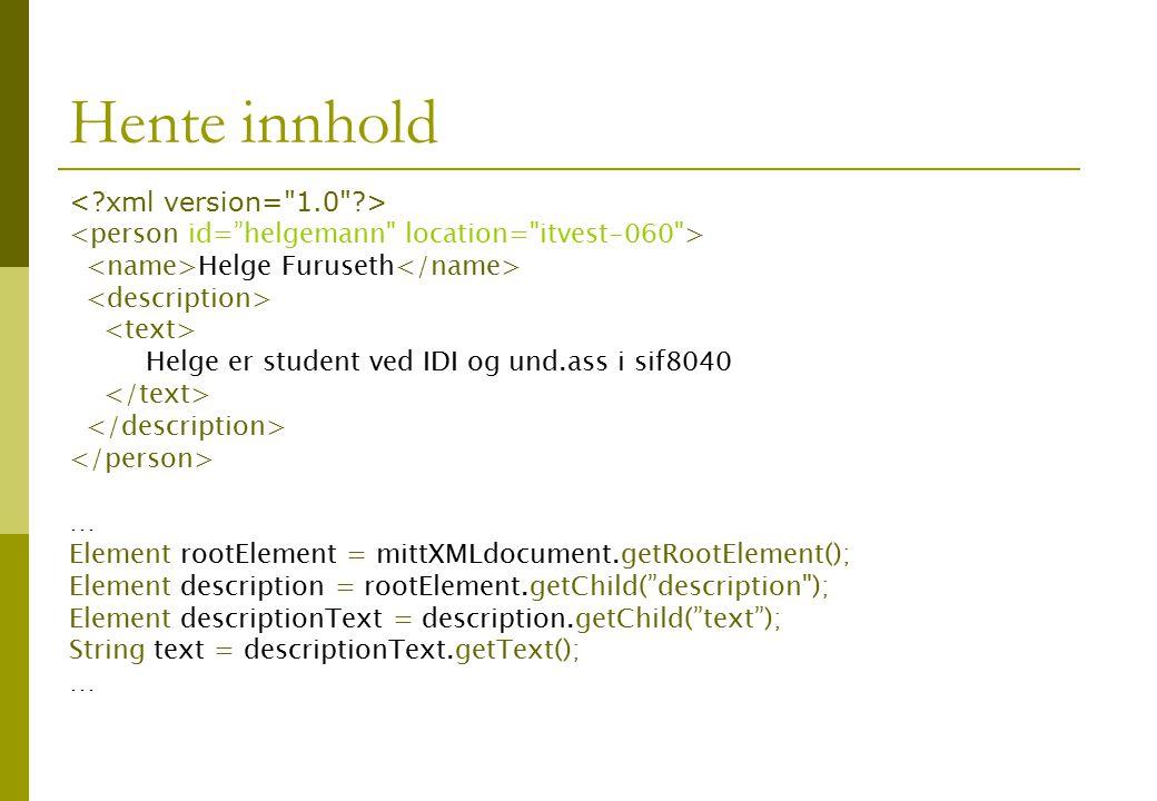 Hente innhold Helge Furuseth Helge er student ved IDI og und.ass i sif8040 … Element rootElement = mittXMLdocument.getRootElement(); Element descripti