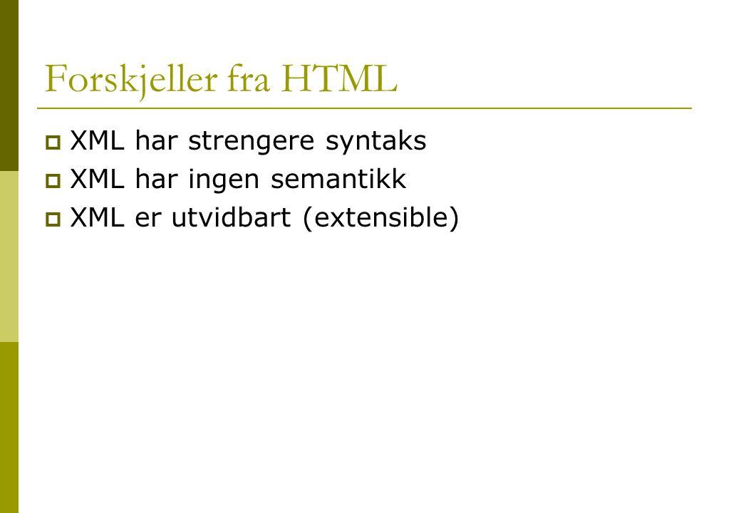 Forskjeller fra HTML  XML har strengere syntaks  XML har ingen semantikk  XML er utvidbart (extensible)