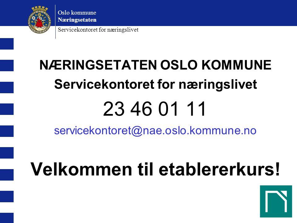 Oslo kommune Næringsetaten Servicekontoret for næringslivet NÆRINGSETATEN OSLO KOMMUNE Servicekontoret for næringslivet 23 46 01 11 servicekontoret@nae.oslo.kommune.no Velkommen til etablererkurs!