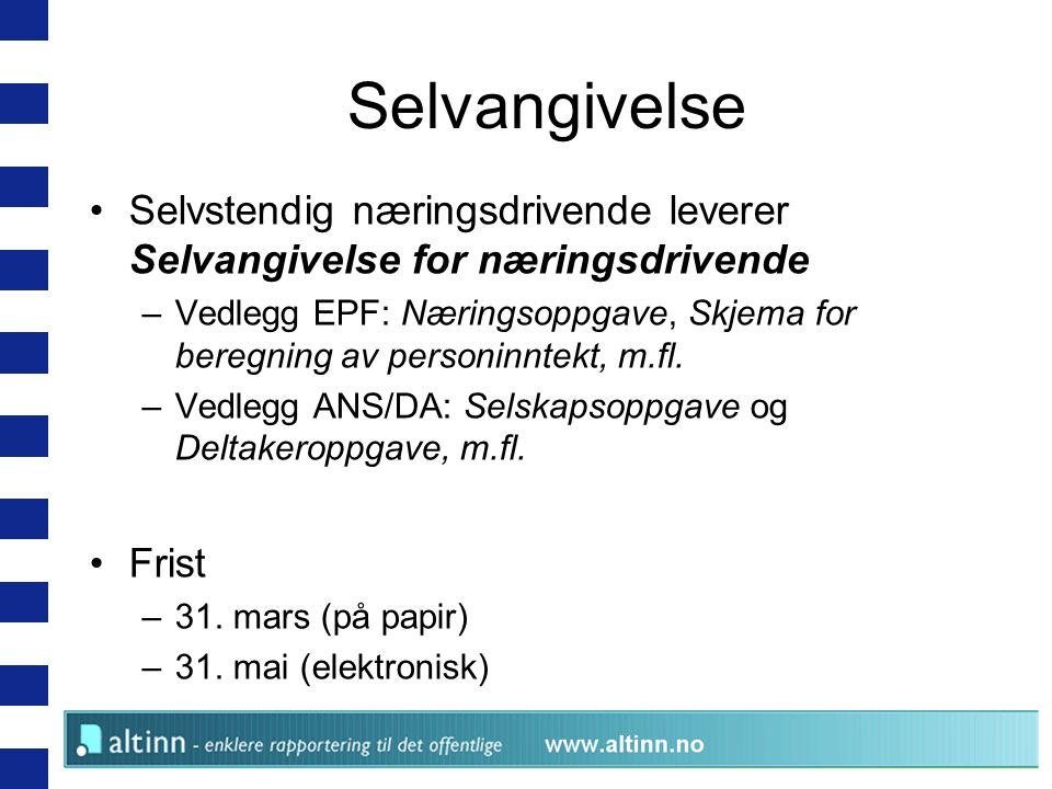 Selvangivelse Selvstendig næringsdrivende leverer Selvangivelse for næringsdrivende –Vedlegg EPF: Næringsoppgave, Skjema for beregning av personinntekt, m.fl.