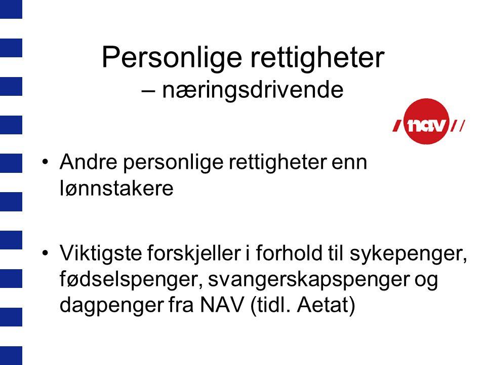 Personlige rettigheter – næringsdrivende Andre personlige rettigheter enn lønnstakere Viktigste forskjeller i forhold til sykepenger, fødselspenger, svangerskapspenger og dagpenger fra NAV (tidl.