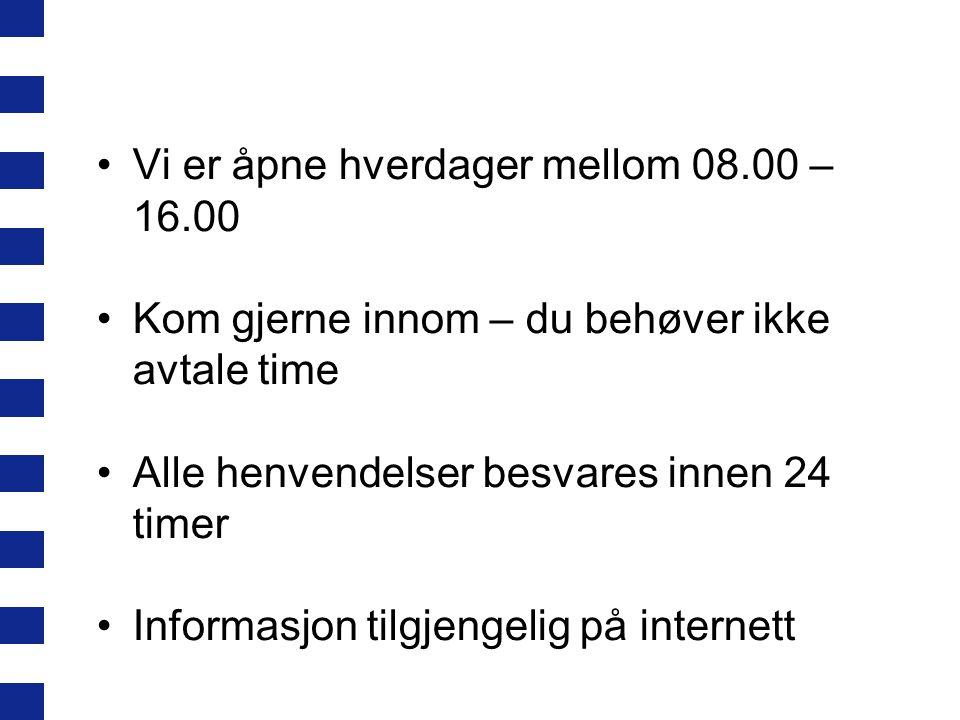 Vi er åpne hverdager mellom 08.00 – 16.00 Kom gjerne innom – du behøver ikke avtale time Alle henvendelser besvares innen 24 timer Informasjon tilgjengelig på internett
