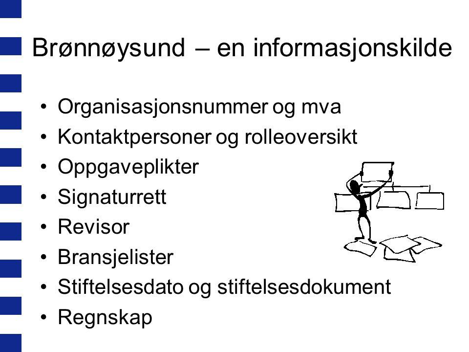 Brønnøysund – en informasjonskilde Organisasjonsnummer og mva Kontaktpersoner og rolleoversikt Oppgaveplikter Signaturrett Revisor Bransjelister Stiftelsesdato og stiftelsesdokument Regnskap